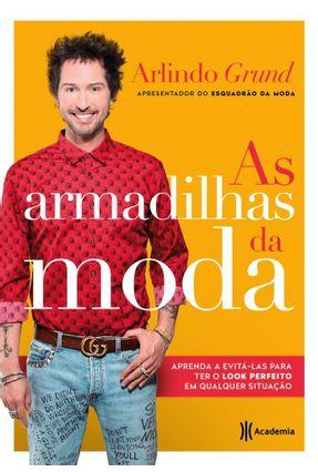As Armadilhas Da Moda - Aprenda E Evitá-Las Para Ter O Look Perfeito Em Qualquer Situação - Grund,Arlindo | Hoshan.org