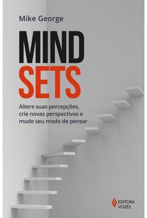Mindsets - Altere Suas Percepções, Crie Novas Perspectivas e Mude Seu Modo de Pensar - George,Mike pdf epub
