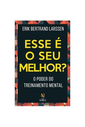 Esse É o Seu Melhor? o Poder do Treinamento Mental - Larssen,Erik Bertrand | Hoshan.org
