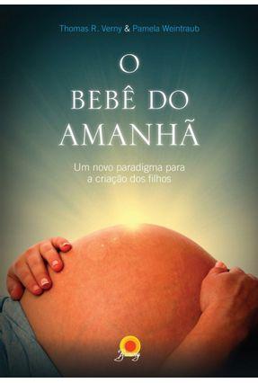 O Bebê do Amanhã - Verny,Thomas R.   Hoshan.org