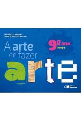 A Arte de Fazer Arte - Tempo - 9º Ano - 4ª Ed. 2013 - Haddad,Denise Akel Morbin,Dulce Gonçalves pdf epub