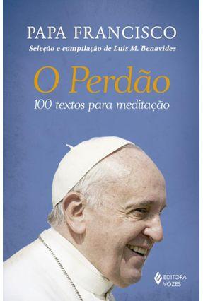 O Perdão - 100 Textos Para Meditação - Francisco,Papa pdf epub