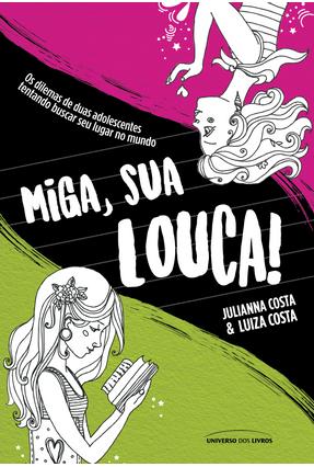 Miga, Sua Louca - Costa,Julianna Luiza Costa   Hoshan.org