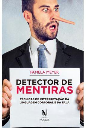 Detector de Mentiras - Técnicas de Interpretação da Linguagem Corporal e da Fala - Meyer,Pamela | Tagrny.org