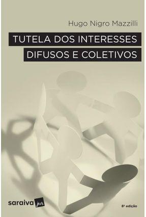 Tutela Dos Interesses Difusos E Coletivos - 8ª Ed. 2017 - Mazzilli,Hugo Nigro | Tagrny.org
