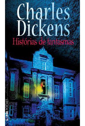 Histórias de Fantasmas - Col. L&pm Pocket - Dickens,Charles   Tagrny.org