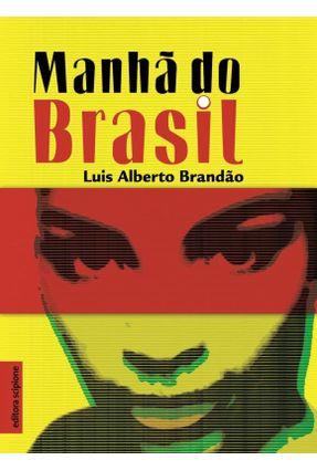 Manhã do Brasil -  Col. Escrita Contemporânea - Brandão,Luis Alberto | Hoshan.org