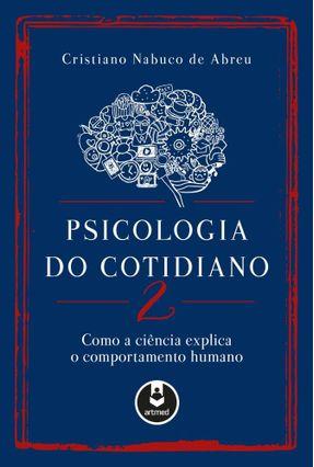 Psicologia Do Cotidiano 2 - Como A Ciência Explica O Comportamento Humano - Abreu,Cristiano Nabuco de | Tagrny.org
