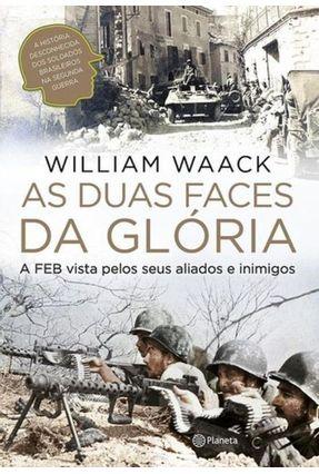 As Duas Faces da Glória - A Feb Vista Pelos Seus Aliados e Inimigos - Waack,Willian | Hoshan.org