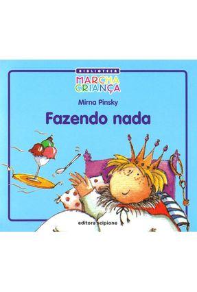 Fazendo Nada - Col. Biblioteca Marcha Criança - Pinsky,Mirna Gleich | Hoshan.org