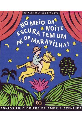 No Meio da Escura Noite Tem um Pé de Maravilha - Azevedo,Ricardo | Tagrny.org