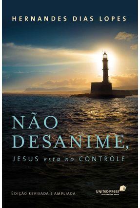 Não Desanime, Jesus Está No Controle - Dias Lopes,Hernandes pdf epub