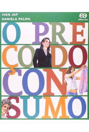 O Preço do Consumo - Jaf,Ivan Palma,Daniela   Tagrny.org
