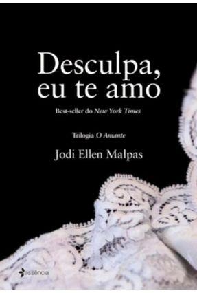 Desculpa, Eu Te Amo - Trilogia o Amante - Ellen Malpas ,Jodi pdf epub