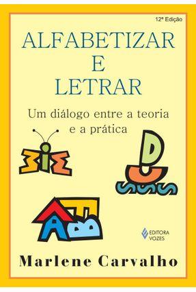 Alfabetizar e Letrar - Um Diálogo Entre a Teoria e - Carvalho,Marlene   Hoshan.org