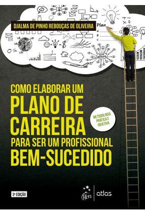 Como Elaborar um Plano de Carreira para ser um Profissional Bem-Sucedido - 3ª Ed. 2018 - Oliveira,Djalma de Pinho Rebouças de | Hoshan.org