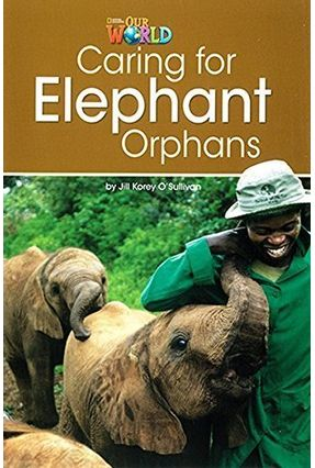 Our World 3 (BRE) - Reader 1 - Caring For Elephant Orphans - Sullivan,Jill | Nisrs.org