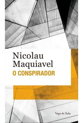 O Conspirador - Maquiavel,Nicolau | Tagrny.org