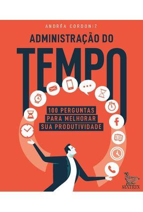 Administração Do Tempo - 100 Perguntas Para Melhorar Sua Produtividade - Cordoniz,Andréa | Hoshan.org