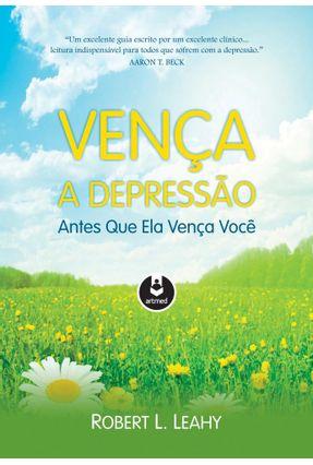 Vença A Depressão Antes Que Ela Vença Você - Leahy,Robert L. | Tagrny.org