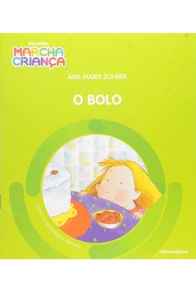 O Bolo - Col. Biblioteca Marcha Criança - Bohrer,Ana Maria   Nisrs.org