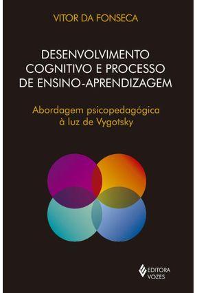 Desenvolvimento Cognitivo E Processo De Ensino Aprendizagem - Abordagem Psicopedagógica À Luz De Vygotsky - DA FONSECA ,VITOR pdf epub