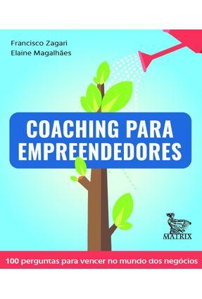 Coaching Para Empreendedores - 100 Perguntas Para Vencer No Mundo Dos Negócios - Zagari,Francisco Magalhães,Elaine pdf epub