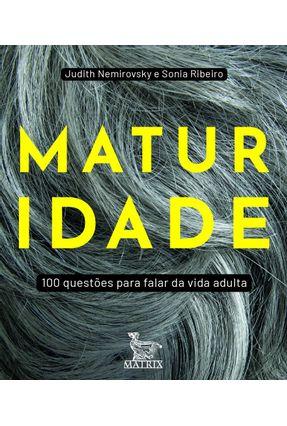 Maturidade - 100 Questões Para Falar Da Vida Adulta - Nemirovsky,Judith Ribeiro,Sonia | Hoshan.org