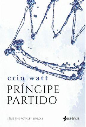 Príncipe Partido - Série The Royals - Livro 2 - Watt,Erin   Tagrny.org