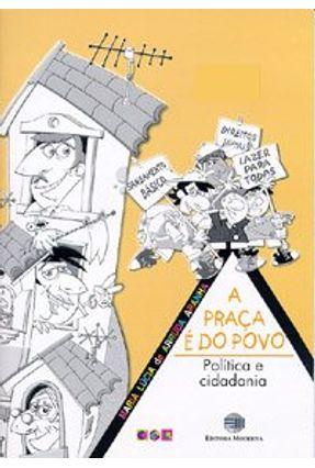 A Praça É do Povo - Política e Cidadania - Col. Aprendendo a Com-viver - Aranha,Maria Lucia de Arruda pdf epub