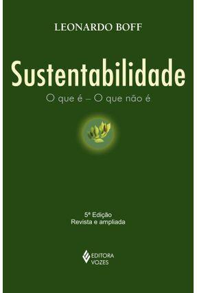 Sustentabilidade - o Que É - o Que Não É - Boff,Leonardo Boff,Leonardo pdf epub