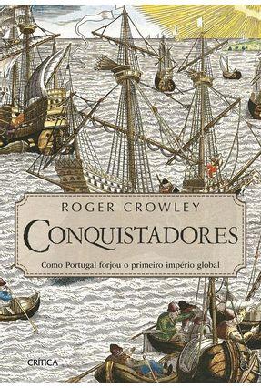 Conquistadores - Como Portugal Forjou O Primeiro Império Global - Roger Crowley   Nisrs.org