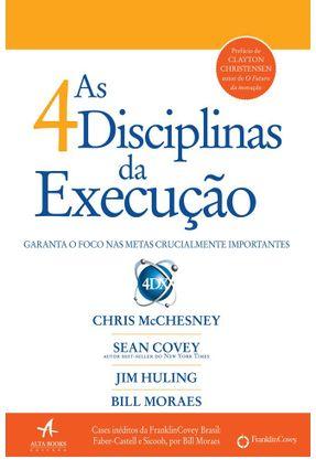 As 4 Disciplinas da Execução - Garanta o Foco Nas Metas Crucialmente Importantes - Covey,Sean Huling,Jim Mcchesney,Chris | Hoshan.org