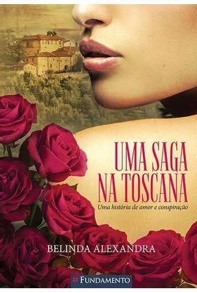 Uma Saga na Toscana - Uma História de Amor e Conspiração - Alexandra,Belinda   Hoshan.org
