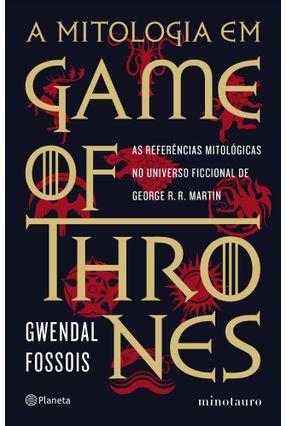 A Mitologia Em Game Of Thrones - As Referências Mitológicas No Universo Ficcional De George R. R. Martin - Fossois,Gwendal pdf epub