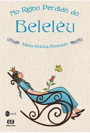 No Reino Perdido do Beleléu - Col. Fuzuê - Penteado,Maria Heloisa pdf epub