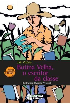 Botina Velha, o Escritor da Classe - Col. Entre Linhas 14ª Ed. - Vitória,Jair   Hoshan.org
