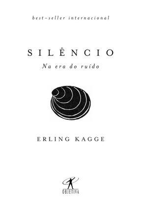 Silêncio - Na Era Do Ruído - Kagge,Erling   Tagrny.org