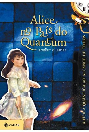 Alice no País do Quantum - Gilmore,robert | Hoshan.org