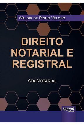 Direito Notarial e Registral - Ata Notarial - Veloso,Waldir de Pinho | Nisrs.org