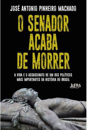 O Senador Acaba De Morrer - José Antonio Pinheiro Machado Machado,Ivan Pinheiro pdf epub
