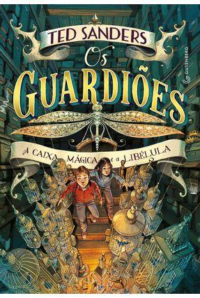 Os Guardiões - A Caixa Mágica e A Libélula - Sanders,Ted | Hoshan.org