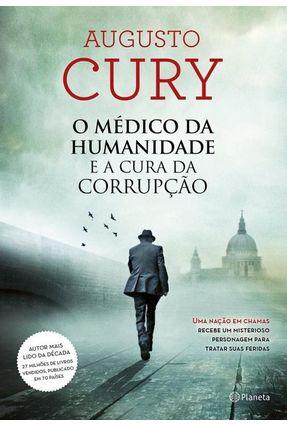 O Médico da Humanidade e A Cura da Corrupção - Cury,Augusto | Tagrny.org