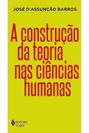 A Construção Da Teoria Nas Ciências Humanas - D'Assuncao Barros,José Costa | Tagrny.org