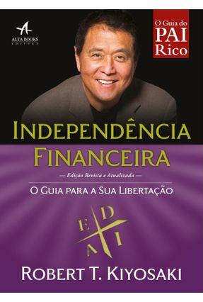 O Guia do Pai Rico - Independência Financeira - o Guia Para A Libertação - Kiyosaki,Robert T.   Hoshan.org