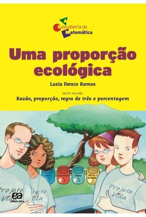 Uma Proporção Ecológica - Col. a Descoberta da Matemática - Ramos,Luzia Faraco   Hoshan.org