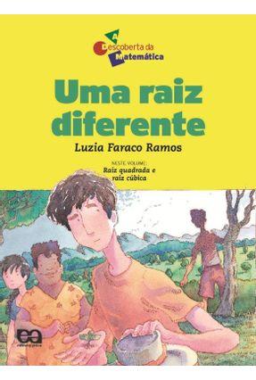 Uma Raiz Diferente - Col. a Descoberta da Matemática - Ramos,Luzia Faraco | Hoshan.org