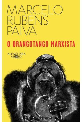 O Orangotango Marxista - Paiva,Marcelo Rubens | Hoshan.org