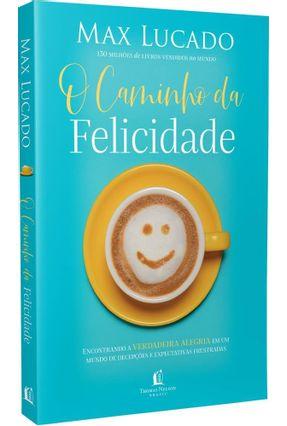 O Caminho Da Felicidade - Encontrando A Verdadeira Alegria Em Um Mundo De Decepções E Expectativas Frustradas - Lucado,Max pdf epub