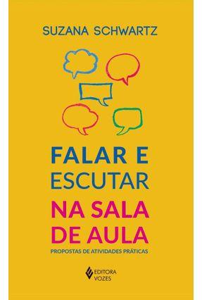 Falar E Escutar Na Sala De Aula - Propostas De Atividades Práticas - Schwartz,Suzana Schwartz,Suzana | Tagrny.org